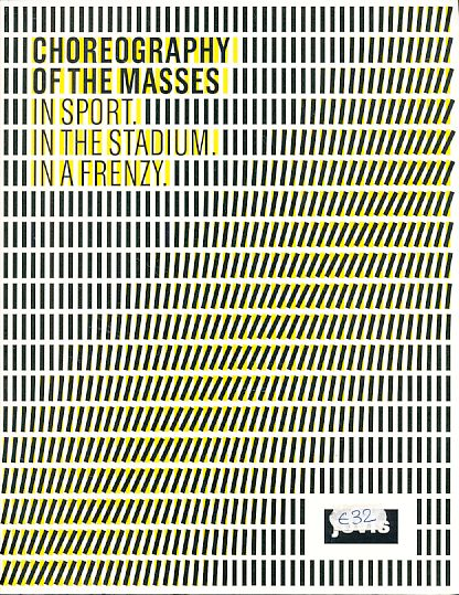 Choreography of masses. In sport, in the stadium, in a frenzy. Exhibition Choreography of the Masses. In Sport. In the Stadium. In a Frenzy, 6 June 2012 to 12 August 2012, Akademie der Künste in cooperation with Gmp - von Gerkan, Marg and Partners Archite - Marg, Volkwin (Ed.)