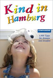 Kind in Hamburg - 1.000 Tipps für drinnen und draußen