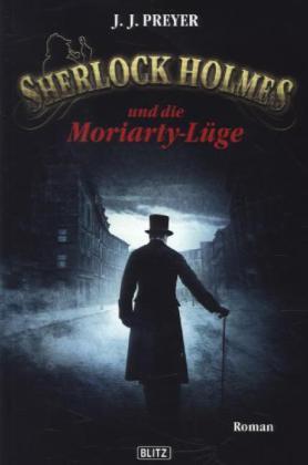 Sherlock Holmes neue Fälle: Sherlock Holmes und die Moriarty-Lüge - Roman - Preyer, J. J.