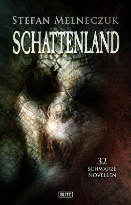 Schattenland - 32 schwarze Novellen - Melneczuk, Stefan