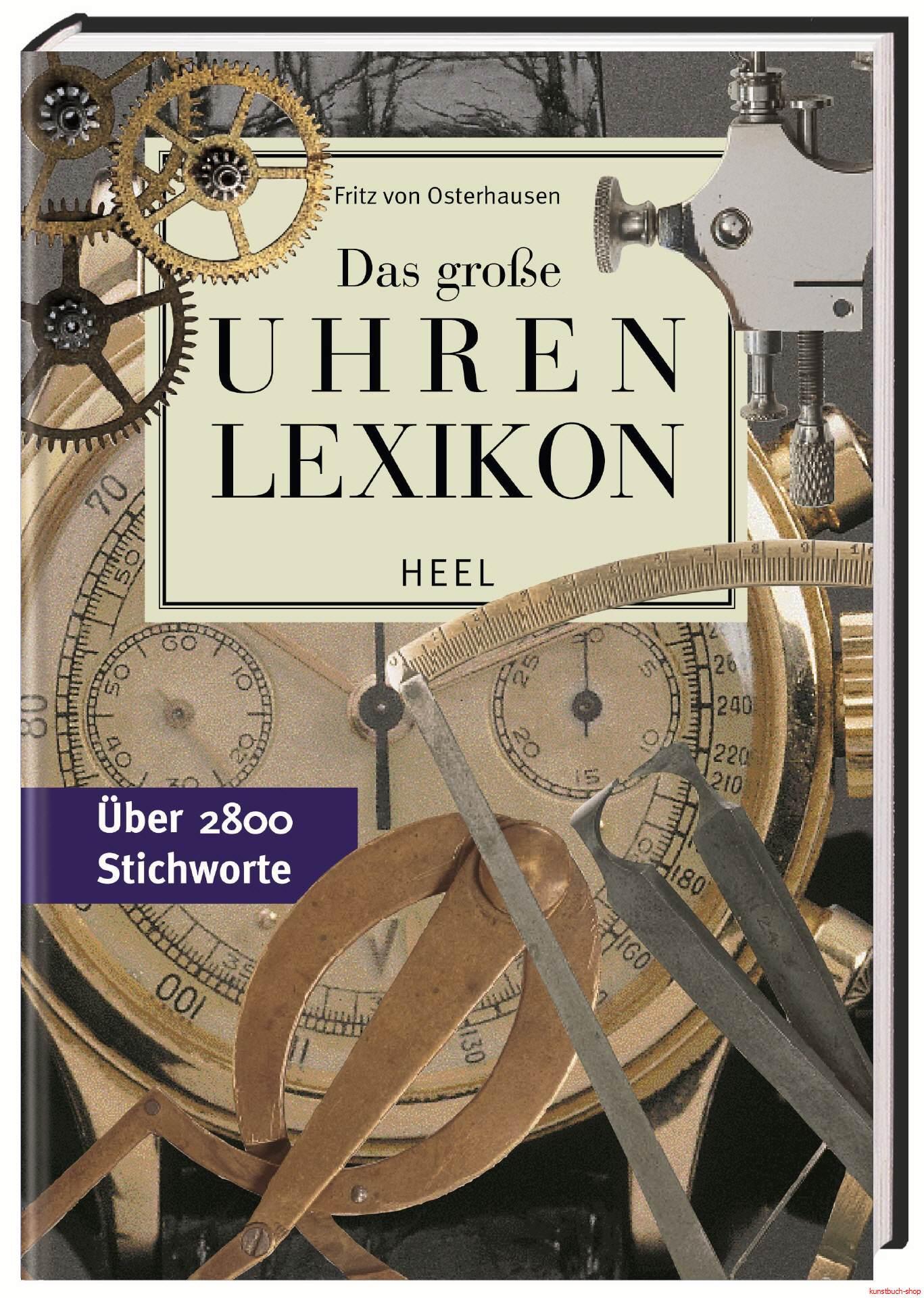 Das große Uhren Lexikon  Über 3.000 Stichworte - Fritz von Osterhausen