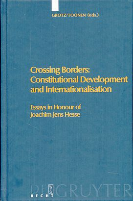 Crossing borders: constitutional development and internationalisation. Essays in honour of Joachim Jens Hesse. - Grotz, Florian and Theo A. J. Toonen (Eds.)