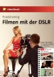 Praxistraining: Filmen mit der DSLR - Video-Training - Gero Breloer;  video2brain