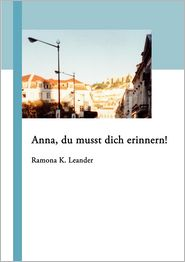 Anna, Du Musst Dich Erinnern! - Ramona K. Leander