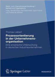 Prozessorientierung in der Unternehmensorganisation: Eine empirische Untersuchung in deutschen Industrieunternehmen - Thomas Liebert