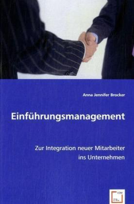 EinfÃhrungsmanagement - Zur Integration neuer Mitarbeiter ins Unternehmen - Brocker, Anna J.