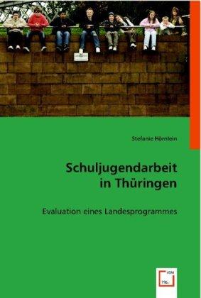 Schuljugendarbeit in Thüringen - Evaluation eines Landesprogrammes - Hörnlein, Stefanie