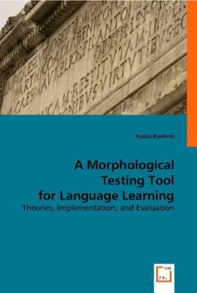 A Morphological Testing Tool for Language Learning - Theories, Implementation and Evaluation - Hoshino, Ayako