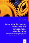 Integrating Technology Simulation into Semiconductor Manufacturing