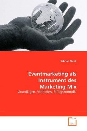 Eventmarketing als Instrument des Marketing-Mix - Grundlagen, Methoden, Erfolgskontrolle