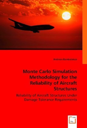 Monte Carlo Simulation Methodology for the Reliability of Aircraft Structures - Reliability of Aircraft Structures Under Damage Tolerance Requirements - Rambalakos, Andreas