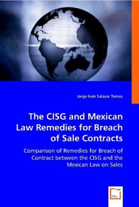 The CISG and Mexican Law Remedies for Brech of Sale contracts - Comparison of Remedies for Breach of Contract between the CISG and the Mexican Law on Sales - Salazar Tamez, Jorge I.