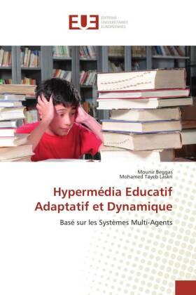 Hypermédia Educatif Adaptatif et Dynamique - Basé sur les Systèmes Multi-Agents - Beggas, Mounir / Laskri, Mohamed Tayeb