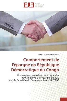 Comportement de l'épargne en République Démocratique du Congo - Une analyse macroéconométrique des déterminants de l'épargne en RDC Sous la Direction du Professeur Xavier BITEMO - Mansesa Kiakumba, Gloire