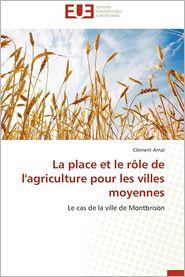La Place Et Le Role de L'Agriculture Pour Les Villes Moyennes - CL Ment Arnal, Clement Arnal