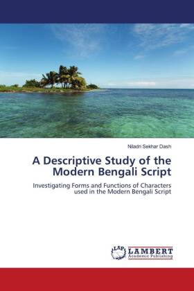 A Descriptive Study of the Modern Bengali Script - Investigating Forms and Functions of Characters used in the Modern Bengali Script
