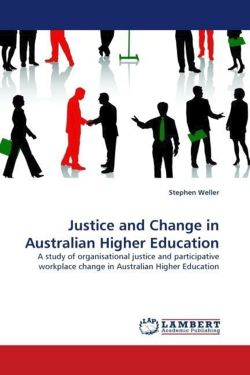 Justice and Change in Australian Higher Education: A study of organisational justice and participative workplace change in Australian Higher Education