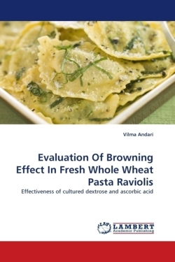 Evaluation Of Browning Effect In Fresh Whole Wheat Pasta Raviolis: Effectiveness of cultured dextrose and ascorbic acid