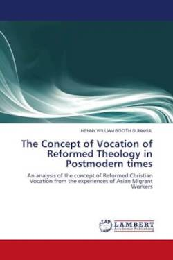 The Concept of Vocation of Reformed Theology in Postmodern Times: An analysis of the concept of Reformed Christian Vocation from the experiences of Asian Migrant Workers
