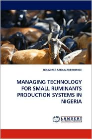 MANAGING TECHNOLOGY FOR SMALL RUMINANTS PRODUCTION SYSTEMS IN NIGERIA - BOLADALE ABIOLA ADEBOWALE
