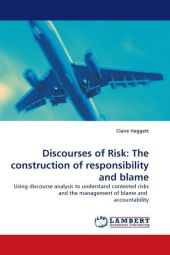 Discourses of Risk: The construction of responsibility and blame - Claire Haggett