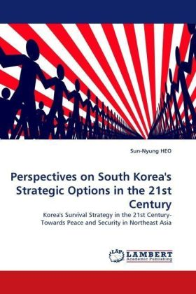 Perspectives on South Korea's Strategic Options in the 21st Century - Korea's Survival Strategy in the 21st Century- Towards Peace and Security in Northeast Asia
