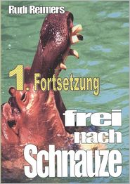 1. Fortsetzung frei nach Schnauze - Rudi Reimers