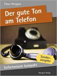 Sofortwissen kompakt: Der gute Ton am Telefon: Telefonkompetenz in 50 x 2 Minuten - Claus Heragon
