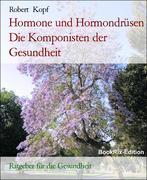 Robert Kopf: Hormone und Hormondrüsen - Die Komponisten der Gesundheit