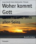 Georg Todoroff;Diplom-Mathematiker Philosoph: Woher kommt Gott