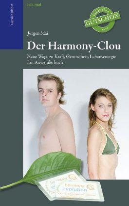 Der Harmony-Clou - Neue Wege zu Kraft, Gesundheit, Lebensenergie. Ein Anwenderbuch. - Mai, JÃrgen