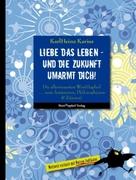 Karius, KarlHeinz: Liebe das Leben - und die Zukunft umarmt dich!