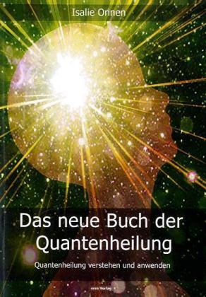 Das neue Buch der Quantenheilung - Quantenheilung verstehen und anwenden - Onnen, Isalie
