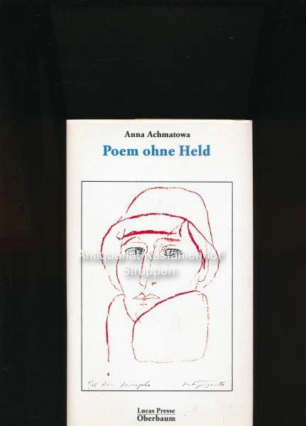 Poem ohne Held Aus dem Russischen von Bettina Eberspächer,Erinnerungen an Anna Achmatowa Aus dem Russischen von Kay Borowsky - Achmatowa, Anna
