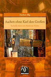 Aachen ohne Karl den Großen: Technik stürzt sein Reich ins Nichts