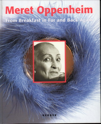 Meret Oppenheim. From breakfest in fur and back again. The Conflation of Images, Language, and Objects in Meret Oppenheim´s Applied Poetry. / Die Pelztasse war nur der Anfang. Verschmelzung von Bildern, Sprache, Gegenständen in Meret Oppenheims angewandte - Levy, Thomas (Hrsg.)