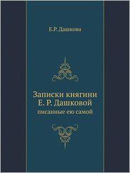Zapiski Knyagini E. R. Dashkovoj Pisannye Eyu Samoj - E. R. Dashkova