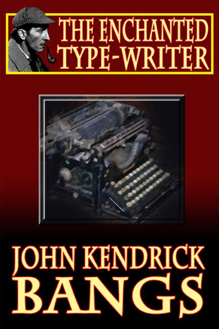 The Enchanted Type-Writer als eBook von John Kendrick Bangs, John Gregory Betancourt - Wildside Press