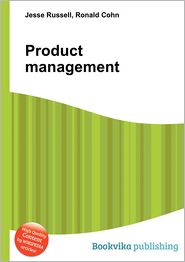Product Management - Jesse Russell (Editor), Ronald Cohn (Editor)
