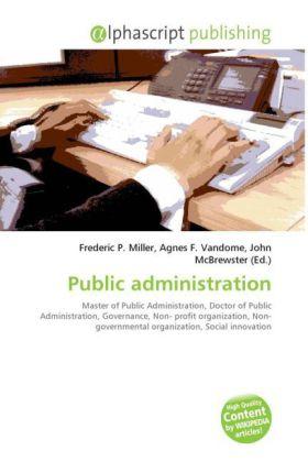 Public administration - Miller, Frederic P. (Hrsg.) / Vandome, Agnes F. (Hrsg.) / McBrewster, John (Hrsg.)