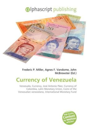 Currency of Venezuela - Miller, Frederic P. (Hrsg.) / Vandome, Agnes F. (Hrsg.) / McBrewster, John (Hrsg.)