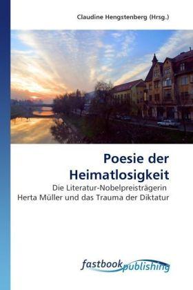 Poesie der Heimatlosigkeit - Die Literatur-Nobelpreisträgerin Herta Müller und das Trauma der Diktatur - Hengstenberg, Claudine (Hrsg.)