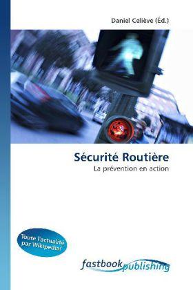 Sécurité Routière - La prévention en action - Celiève, Daniel (Hrsg.)
