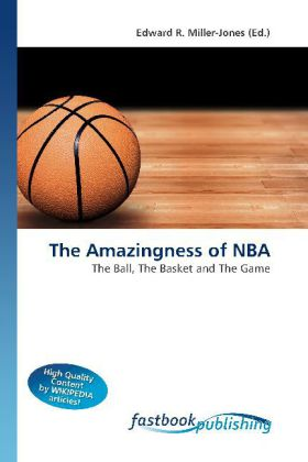 The Amazingness of NBA - The Ball, The Basket and The Game - Miller-Jones, Edward R. (Hrsg.)