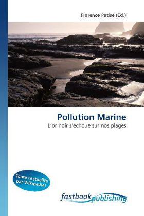 Pollution Marine - L'or noir s'échoue sur nos plages - Patise, Florence (Hrsg.)