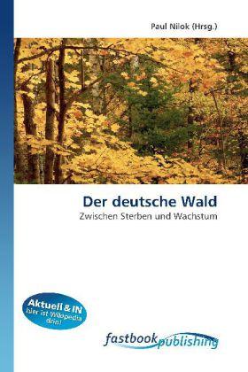Der deutsche Wald - Zwischen Sterben und Wachstum - Nilok, Paul (Hrsg.)