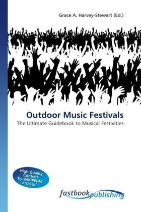 Outdoor Music Festivals - The Ultimate Guidebook to Musical Festivities - Harvey-Stewart, Grace A. (Hrsg.)