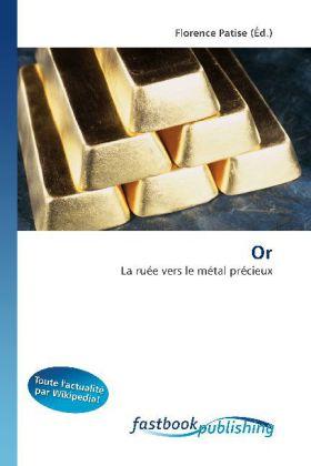 Or - La ruée vers le métal précieux - Patise, Florence (Hrsg.)