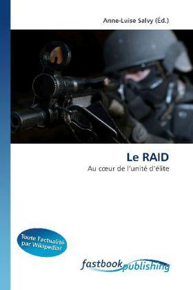 Le RAID - Au coeur de l'unité d'élite - Salvy, Anne-Luise (Hrsg.)