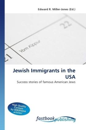 Jewish Immigrants in the USA - Success stories of famous American Jews - Miller-Jones, Edward R. (Hrsg.)
